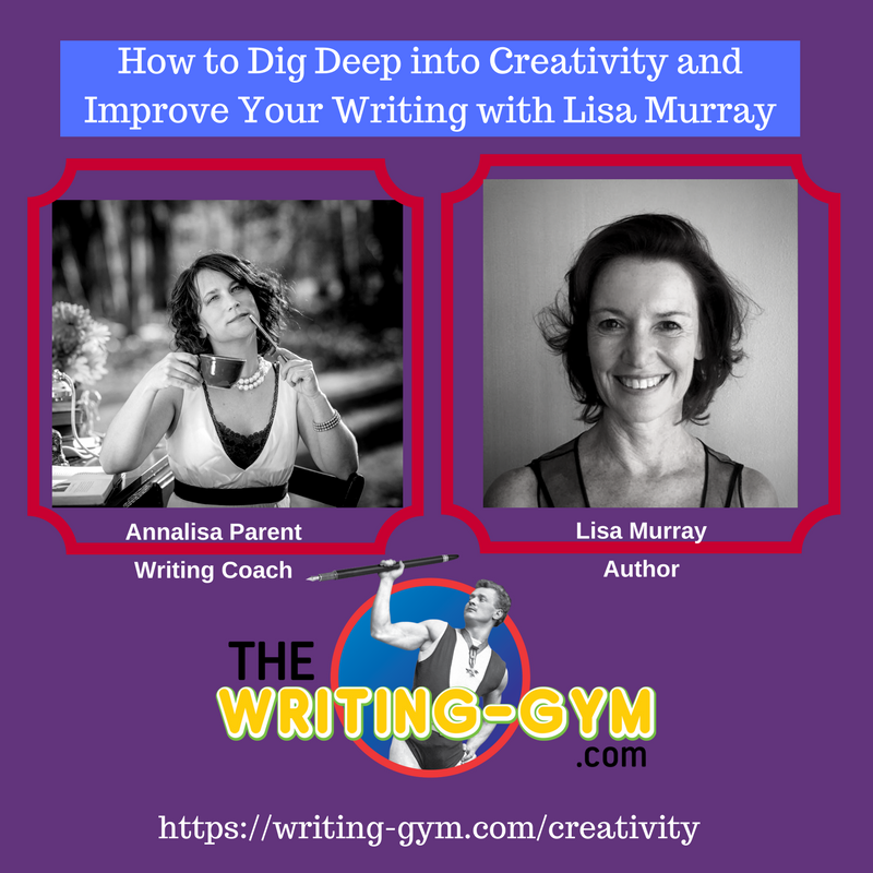 How to Dig Deep into Creativity and Improve Your Writing with Lisa Murray